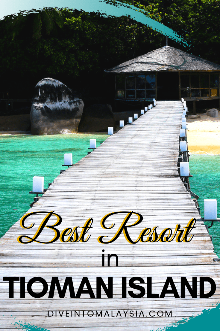Best Resort In Tioman Island: Where To Stay In Tioman Island For The Best Trip Ever!